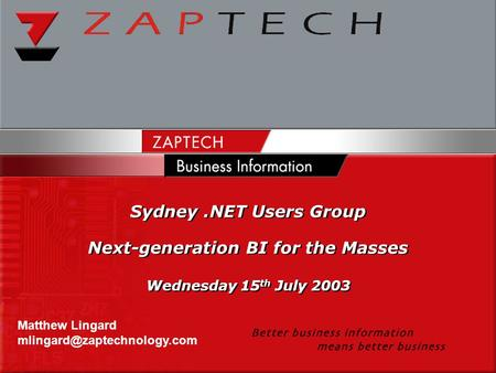 Sydney.NET Users Group Next-generation BI for the Masses Wednesday 15 th July 2003 Sydney.NET Users Group Next-generation BI for the Masses Wednesday 15.