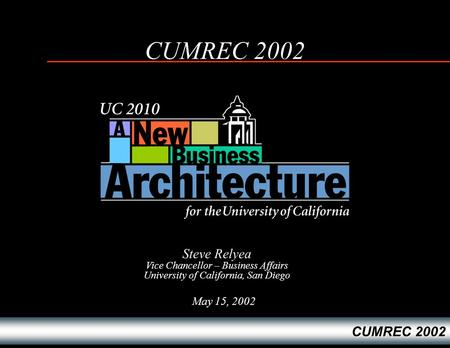CUMREC 2002 May 15, 2002 Steve Relyea Vice Chancellor – Business Affairs University of California, San Diego.