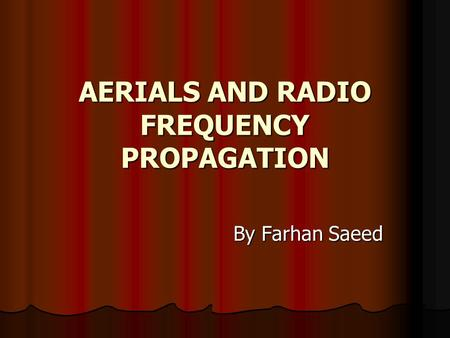 AERIALS AND RADIO FREQUENCY PROPAGATION By Farhan Saeed.