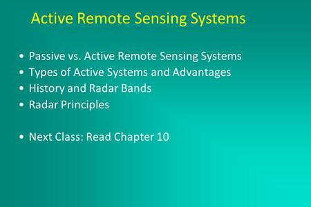 Active Remote Sensing Systems March 2, 2005 Passive vs. Active Remote Sensing Systems Types of Active Systems and Advantages History and Radar Bands Radar.