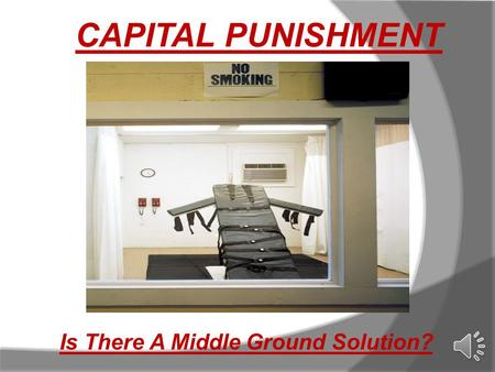 CAPITAL PUNISHMENT Is There A Middle Ground Solution?