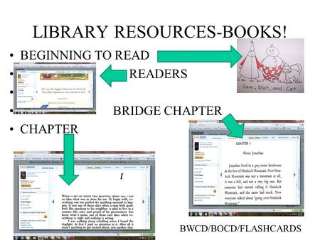 LIBRARY RESOURCES-BOOKS! BEGINNING TO READ READERS BRIDGE CHAPTER CHAPTER BWCD/BOCD/FLASHCARDS.