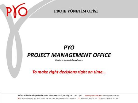 PYO PROJECT MANAGEMENT OFFICE Engineering and Consultancy To make right decisions right on time…