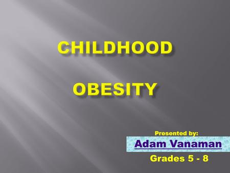 Adam Vanaman Grades 5 - 8 Presented by: You be the judge!