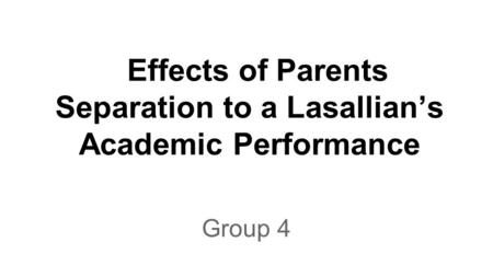 Effects of Parents Separation to a Lasallian's Academic Performance