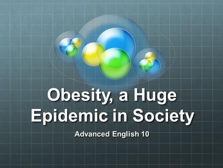 Obesity, a Huge Epidemic in Society Advanced English 10.