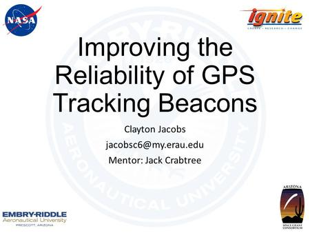 Improving the Reliability of GPS Tracking Beacons Clayton Jacobs Mentor: Jack Crabtree.