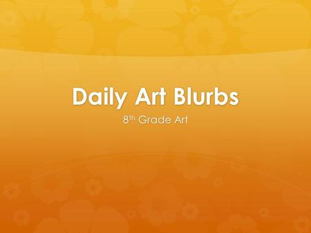 Daily Art Blurbs 8 th Grade Art. Procedure for Today:  Demonstration over art folders and sketchbooks  Start folders and sketchbooks!