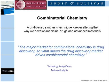 "Combinatorial Chemistry A grid-based synthesis technique forever altering the way we develop medicinal drugs and advanced materials ""The major market for."