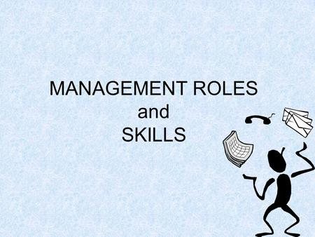 "MANAGEMENT ROLES and SKILLS. 2 Define ""role"" A role is a set of behaviours associated with a particular job."