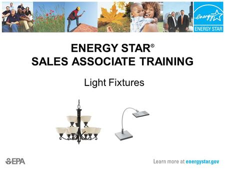 ENERGY STAR ® SALES ASSOCIATE TRAINING Light Fixtures.