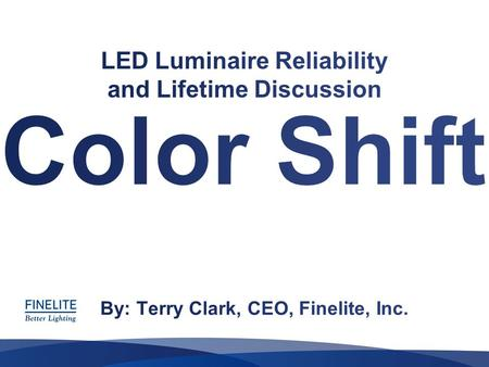 "What is color shift for a luminaire? For our discussion, ""color shift"" is what happens over TIME It does NOT mean initial variation in color from one."