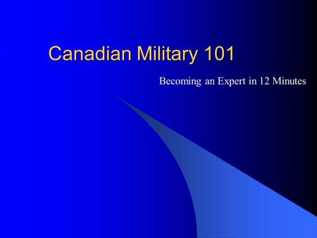 Canadian Military 101 Becoming an Expert in 12 Minutes.