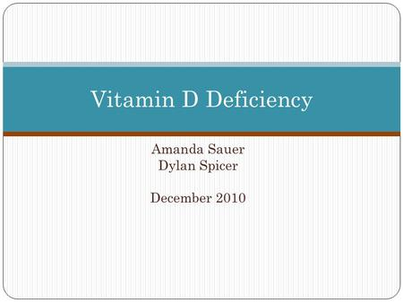 Amanda Sauer Dylan Spicer December 2010 Vitamin D Deficiency.