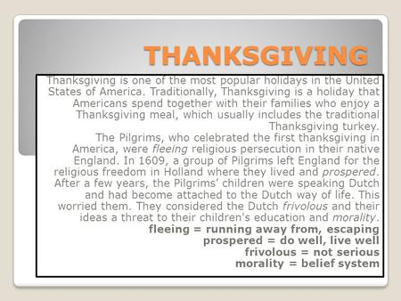 THANKSGIVING Thanksgiving is one of the most popular holidays in the United States of America. Traditionally, Thanksgiving is a holiday that Americans.