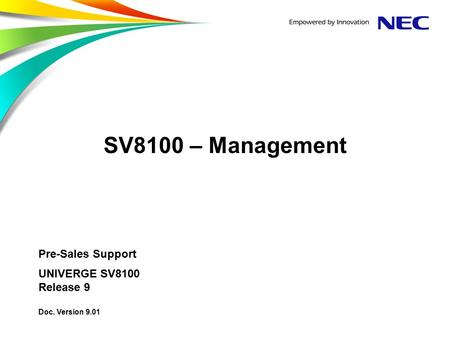 SV8100 – Management Pre-Sales Support UNIVERGE SV8100 Release 9 Doc. Version 9.01.