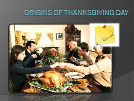 Thanksgiving Day is a very important day in America which is on the last Thursday of November. At this day families have turkey for dinner and people.