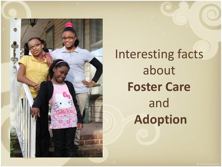 Interesting facts about Foster Care and Adoption.