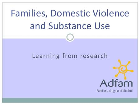 Learning from research Families, Domestic Violence and Substance Use.