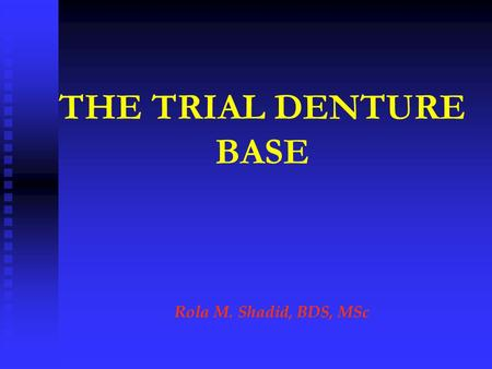 THE TRIAL DENTURE BASE Rola M. Shadid, BDS, MSc. Trial Denture Assessment on Articulator 1. Impression surface examination  Fit  Extension 2. Polished.