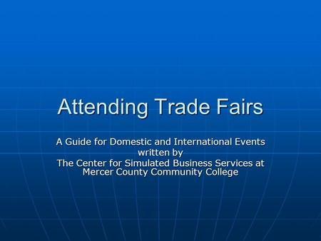 Attending Trade Fairs A Guide for Domestic and International Events written by The Center for Simulated Business Services at Mercer County Community College.