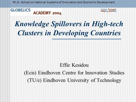 Knowledge Spillovers in High-tech Clusters in Developing Countries Effie Kesidou (Ecis) Eindhoven Centre for Innovation Studies (TU/e) Eindhoven University.