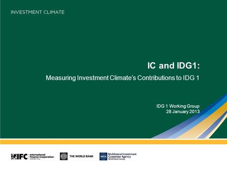 IC and IDG1: Measuring Investment Climate's Contributions to IDG 1 IDG 1 Working Group 28 January 2013.