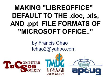 1 MAKING LIBREOFFICE DEFAULT TO THE.doc,.xls, AND.ppt FILE FORMATS OF MICROSOFT OFFICE..