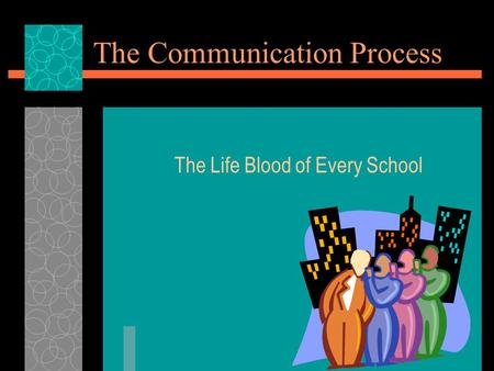 The Communication Process The Life Blood of Every School.
