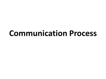 Communication Process. Communication …..is a process by which information is exchanged between individuals through a common system of symbols, signs,