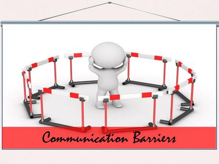 Communication Barriers. Objectives Describe the Components of Communication Explain the Communication Process Explain What are Communication Barriers.