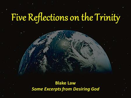 Five Reflections on the Trinity Blake Law Some Excerpts from Desiring God.
