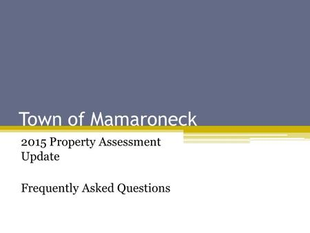 Town of Mamaroneck 2015 Property Assessment Update Frequently Asked Questions.