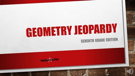GEOMETRY JEOPARDY SEVENTH GRADE EDITION Click here to Play.