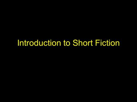 Introduction to Short Fiction. Background Fiction writing in its current form barely 200 years old Novel and short story considered modern forms, and.