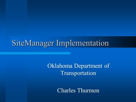 SiteManager Implementation Oklahoma Department of Transportation Charles Thurmon.