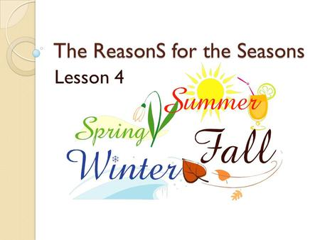 The ReasonS for the Seasons Lesson 4. In which direction does Earth's axis point as it revolves around the Sun?