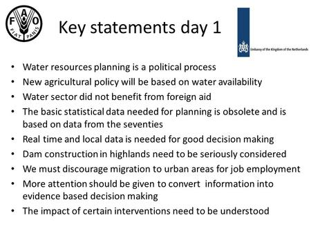 Key statements day 1 Water resources planning is a political process New agricultural policy will be based on water availability Water sector did not benefit.