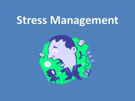 Stress Management. STRESS! What is it? What causes it? What can you do about it?