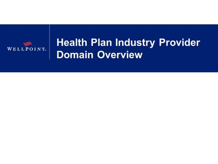 Health Plan Industry Provider Domain Overview. 2 Company Confidential | For Internal Use Only | Do Not Copy Health Plan And Provider Data Health plans.