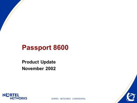 NORTEL NETWORKS CONFIDENTIAL Passport 8600 Product Update November 2002.
