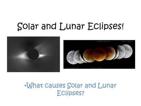 Solar and Lunar Eclipses! What causes Solar and Lunar Eclipses?