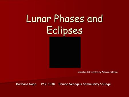 Lunar Phases and Eclipses animated GIF created by Antonio Cidadao Barbara Gage PSC 1210 Prince George's Community College.