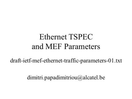 Ethernet TSPEC and MEF Parameters draft-ietf-mef-ethernet-traffic-parameters-01.txt