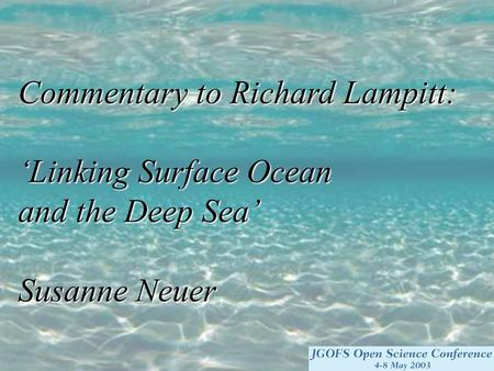 Commentary to Richard Lampitt: 'Linking Surface Ocean and the Deep Sea' Susanne Neuer.