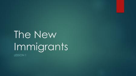The New Immigrants LESSON 1. Goals  Content: Students will be able to understand why America became desirable for immigrants during the early 1900s 