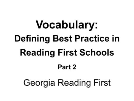 Vocabulary: Defining Best Practice in Reading First Schools Part 2 Georgia Reading First.