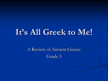It's All Greek to Me! A Review of Ancient Greece Grade 3.