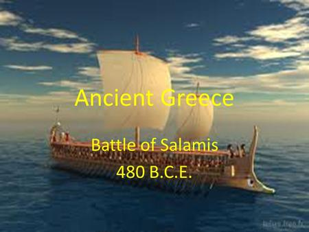 Ancient Greece Battle of Salamis 480 B.C.E.. Essential Standards 6.G.1 Understand geographic factors that influenced the emergence, expansion and decline.