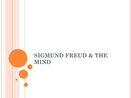 SIGMUND FREUD & THE MIND. T HE B RAIN VS. T HE M IND BRAIN: BRAIN: Is what is physically inside the skull, and its study consists of functions of its.
